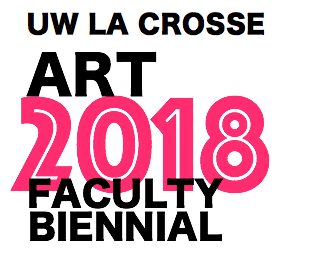 UWL Art Faculty 2018 Biennial Exhibition @ UWL Art Gallery 100 Center for the Arts