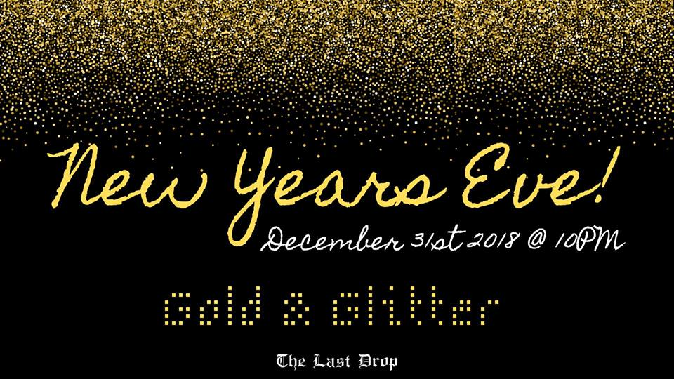 Gold & Glitter - New Years Eve @ The Last Drop |  |  |