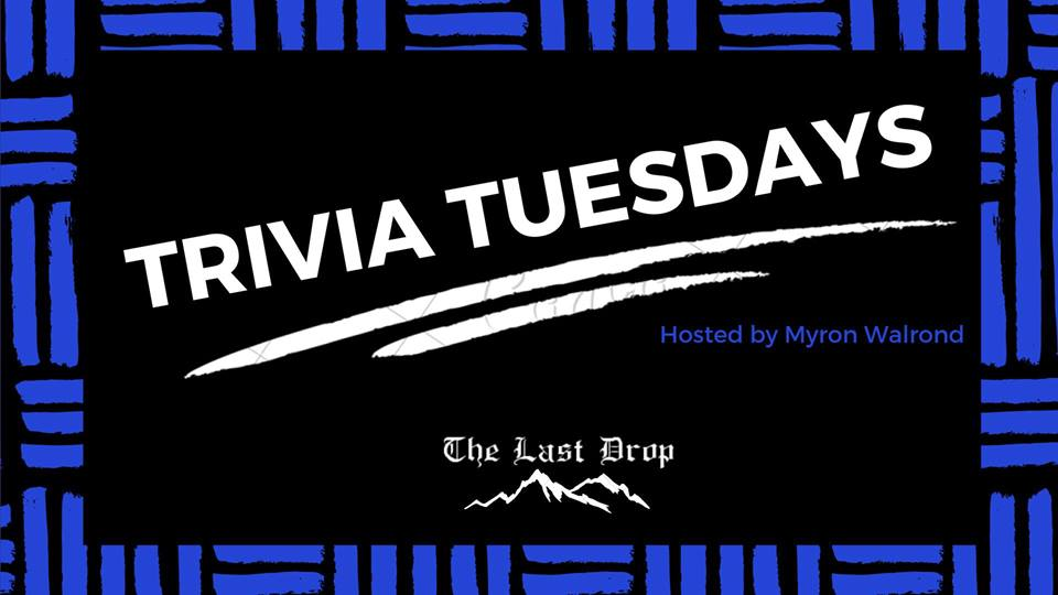 Trivia Tuesday with Myron Walrond @ The Last Drop |  |  |