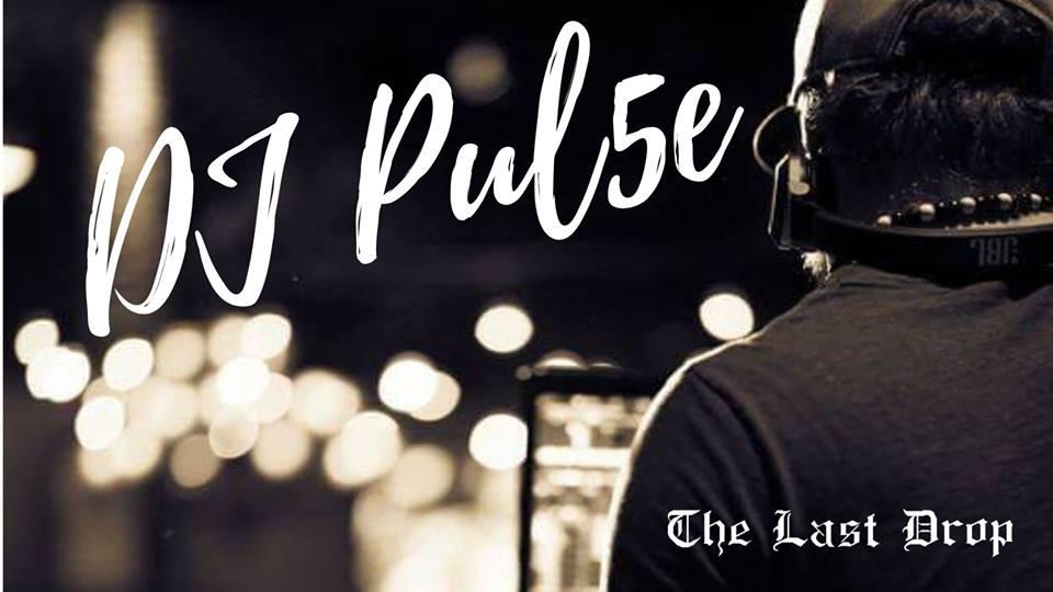 DJ Pul5e @ The Last Drop |  |  |