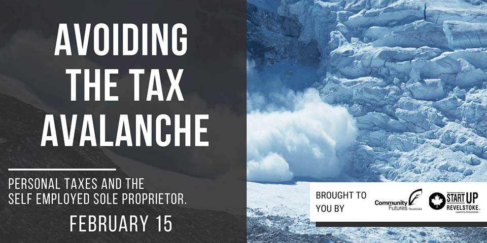 Avoiding the Tax Avalanche: Personal Taxes and the Self Employed Sole... @ Revelstoke Business Information Centre |  |  |