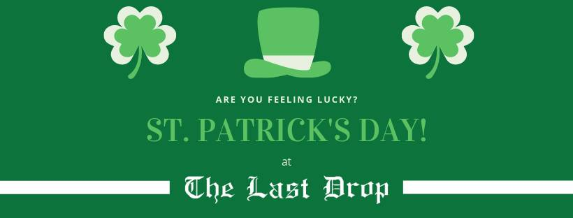 St. Patrick's Day Weekend! @ The Last Drop |  |  |