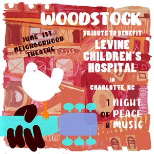 WOODSTOCK TRIBUTE TO BENEFIT To benefit the Levine Children's Hospital @ Neighborhood Theatre
