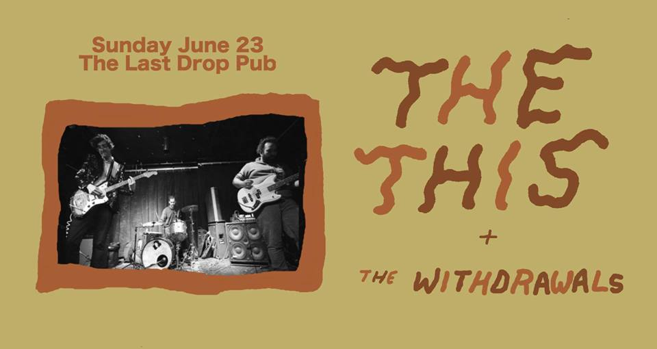 The This (Victoria) + The Withdrawals at The Last Drop @ The Last Drop |  |  |