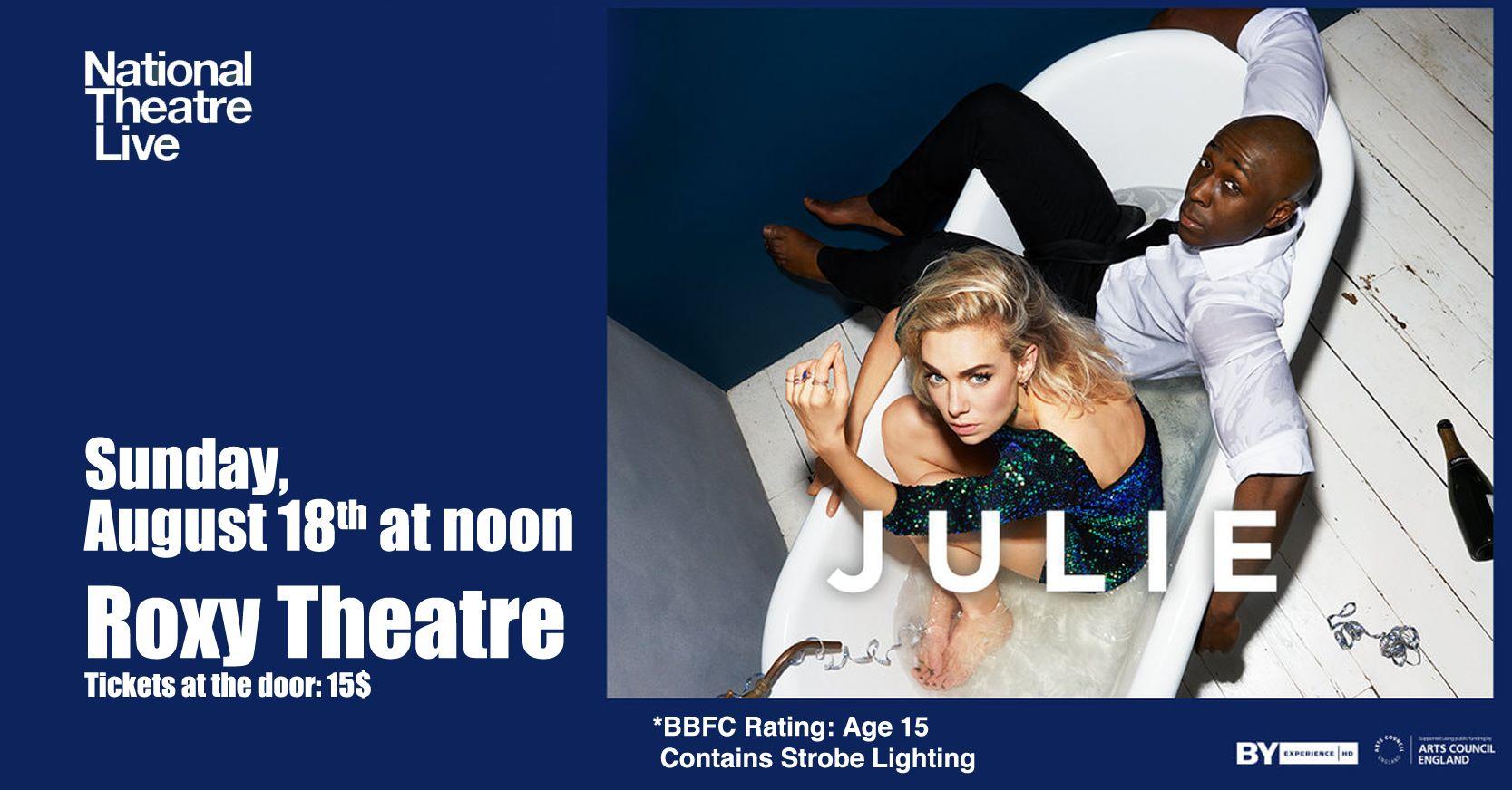 NT Live - Julie @ Roxy Theatre |  |  |