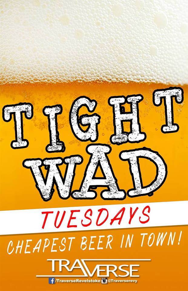Tight Wad Tuesday's @ Traverse |  |  |