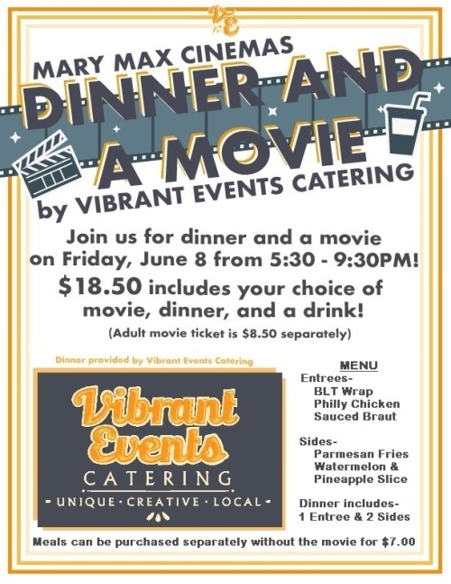 Mary Max Cinemas: Dinner and a Movie by Vibrant Events Catering @ Mary Max Cinemas Logansport 5